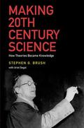 Making 20th Century Science : How Theories Became Knowledge