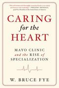 Caring for the Heart : Mayo Clinic and the Rise of Specialization