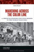 Marching Across the Color Line : A. Philip Randolph and Civil Rights in the World War II Era