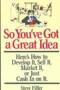 So You'Ve Got a Great Idea
