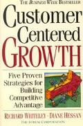 Customer Centered Growth Five Proven Strategies for Building Competitive Advantage