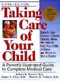 Taking Care of Your Child A Patent's Illustrated Guide to Complete Medical Care