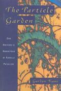 Particle Garden Our Universe As Understood by Particle Physicists