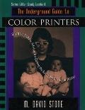 Underground Guide to Color Printers Slightly Askew Advice on Getting the Best from Any Color...