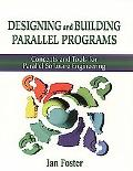 Designing and Building Parallel Programs Concepts and Tools for Parallel Software Engineering