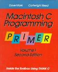 MacIntosh C Programming Primer: Inside the Toolbox Using Think C, Vol. 1
