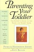 Parenting Your Toddler The Expert's Guide to the Tough and Tender Years