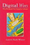 Digital Woes: Why We Should Not Depend on Software - Lauren Ruth Wiener - Hardcover