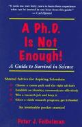 Ph.D. Is Not Enough A Guide to Survival in Science