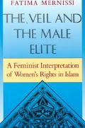 Veil and the Male Elite A Feminist Interpretation of Women's Rights in Islam