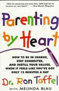 Parenting by Heart How to Be in Charge, Stay Connected, and Instill Your Values, When It Fee...