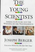 Young Scientists: America's Future and the Winning of the Westinghouse - Joseph R. Berger - ...