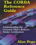The CORBA Reference Guide: Understanding the Common Object Request Broker Architecture - Ala...