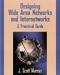 Designing Wide Area Networks and Internetworks A Practical Guide