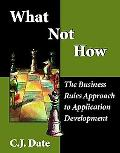What Not How The Business Rules Approach to Application Development