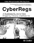 CyberRegs: A Business Guide to Web Property, Privacy, and Patents
