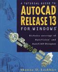 Tutorial Guide to AutoCAD Release 13 for Windows: Includes Coverage of AutoVision and AutoCA...