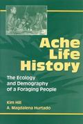 Ache Life History The Ecology and Demography of a Foraging People