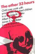 Other Twenty-Three Hours Child Care Work With Emotionally Disturbed Children in a Therapeuti...