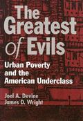 Greatest of Evils Urban Poverty and the American Underclass
