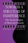 Towards a Structure of Indifference The Social Origins of Maternal Custody