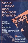 Social Justice and Political Change Public Opinion in Capitalist and Post-Communist States