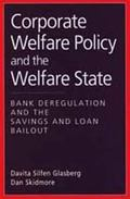 Corporate Welfare Policy and the Welfare State Bank Deregulation and the Savings and Loan Ba...