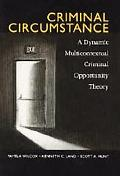 Criminal Circumstance A Dynamic, Multicontextual Criminal Opportunity Theory