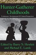 Hunter-Gatherer Childhoods Evolutionary, Developmental & Cultural Perspectives