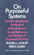 On Purposeful Systems An Interdisciplinary Analysis of Individual And Social Behavior As a S...