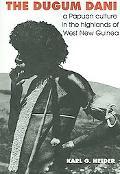 Dugum Dani A Papuan Culture in the Highlands of West New Guinea