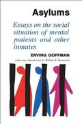 Asylums Essays on the Social Situation of Mental Patients and Other Inmates