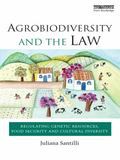 Agrobiodiversity and the Law : Regulating Genetic Resources, Food Security and Cultural Dive...