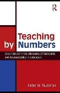 Teaching by Numbers : Deconstructing the Discourse of Standards and Accountability in Education