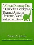 Green Dinosaur Day: A Guide for Developing Thematic Units in Literature-Based Instruction, K-6