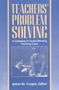 Teachers' Problem Solving A Casebook of Award-Winning Teaching Cases