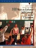 100 Ways to Enhance Self-Concept in the Classroom A Handbook for Teachers, Counselors, and G...