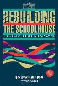 Rebuilding the Schoolhouse: Views and Issues in Education - Washington Post Writers Group - ...