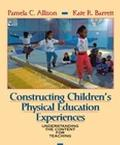 Constructing Children's Physical Education Experiences Understanding the Content for Teaching