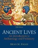 Ancient Lives: An Introduction to Archaeology and Prehistory (5th Edition)