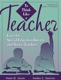 To Think Like a Teacher Cases for Special Education Intern and Novice Teachers