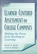 Learner-Centered Assessment on College Campuses Shifting the Focus from Teaching to Learning