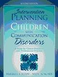 Intervention Planning for Children With Communication Disorders A Guide for Clinical Practic...