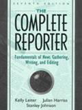 Complete Reporter Fundamentals of News Gathering, Writing, and Editing