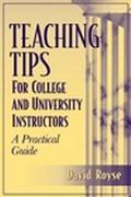 Teaching Tips for College and University Instructors A Practical Guide