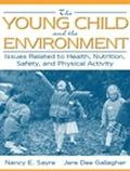 Young Child and the Environment Issues Related to Health, Nutrition, Safety, and Physical Ac...