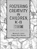 Fostering Creativity in Children, K-8 Theory and Practice