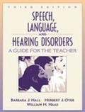Speech, Language, and Hearing Disorders A Guide for the Teacher