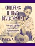Children's Literacy Development Making It Happen Through School, Family, and Community Invol...