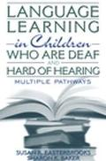 Language Learning in Children Who Are Deaf and Hard of Hearing Multiple Pathways